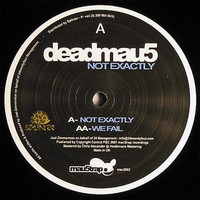 Deadmau5: Not Exactly / We Fail