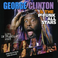 George Clinton & The P- Funk All Stars : Live in france 2005