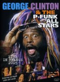 George Clinton & The P- Funk All Stars: Live in France 2005