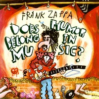 Zappa, Frank : Does humor belong in music