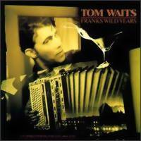 Waits, Tom: Franks wild years