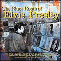 V/A : Blues Roots Of Elvis Presley