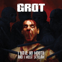 Grot: I Have No Mouth And I Must Scream