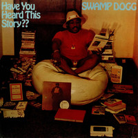 Swamp Dogg : Have You Heard This Story??