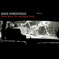 Forestfield, Dave: Party Music For Wasteland Teens