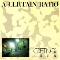 A Certain Ratio: Greetings Four