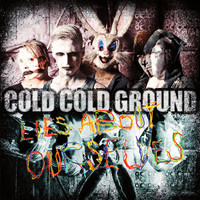Cold Cold Ground: Lies about ourselves