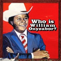 Onyeabor, William: World Psychedelic Classics 5: Who Is William Onyeabor?