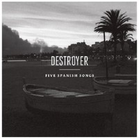 Destroyer : Five spanish songs