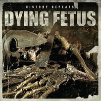 Dying Fetus : History Repeats...