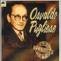 Pugliese, Osvaldo: Tango History