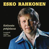 Rahkonen, Esko: Kotiseutu pohjolassa - Levytyksiä vuosilta 1974-1976