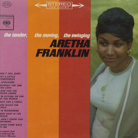 Franklin, Aretha: Tender, the Moving, the Swinging