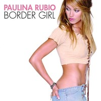 Rubio, Paulina: Border Girl