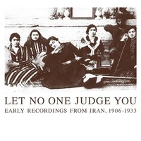 V/A: Let No One Judge You - Early Recordings From Iran, 1906-1933