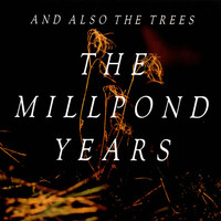 And Also The Trees: Millpond Years