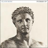 Fucked Up: Glass boys