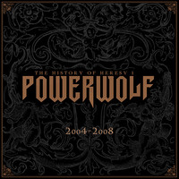 Powerwolf: The History Of Heresy 1 2004-2008