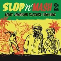 V/A: Slop 'N' Mash Vol. 2: Early Jamaican Classics 1958-62