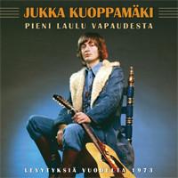 Kuoppamäki, Jukka: Pieni laulu vapaudesta - Levytyksiä vuodelta 1973
