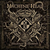 Machine Head : Bloodstone & diamonds