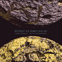 Between the Buried and Me: Future sequence - Live at the Fidelitorium