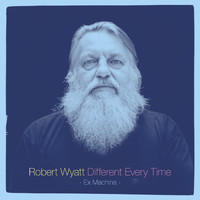Wyatt, Robert: Different Every Time