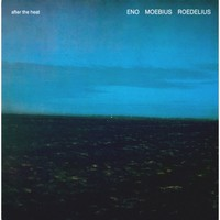 Eno, Moebius & Roedelius: After the heat