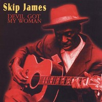 James, Skip: Devil Got My Woman