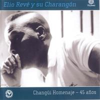 Reve Elio Y Su Charangon: Changui homenaje - 45 anos