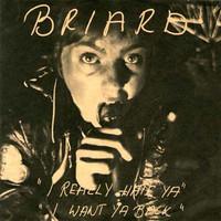 Briard: I Really Hate Ya/I Want Ya Back