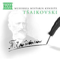 Tsaikovski, Pjotr: Musiikkia mestarin kynästä