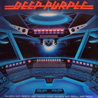 Deep Purple: When We Rock, We Rock And When We Roll, We Roll