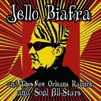 Biafra, Jello: Jello Biafra and the New Orleans Raunch and Soul All-Stars