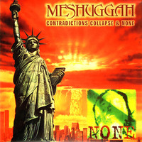 Meshuggah: Contradictions collapse & None