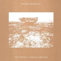 Marshall, Ingram: Fog tropes/Gradual requiem