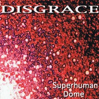 Disgrace: Superhuman Dome
