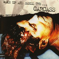 Carcass : Wake up and smell the carcass