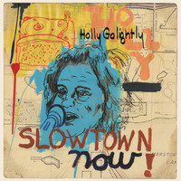 Golightly, Holly: Slowtown Now