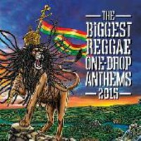 V/A: The biggest reggae one drop anthems 2015