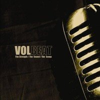 Volbeat : The Strength / The Sound / The Songs