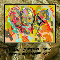 Erkki Joutseno Trio: Breathe In / Breathe Out
