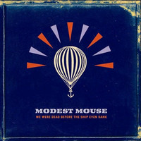Modest Mouse : We Were Dead Before The Ship Even Sank