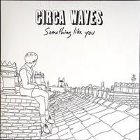 Circa Waves: Something like you