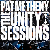 Metheny, Pat: The Unity Sessions