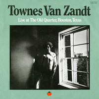 Van Zandt, Townes: Live At The Old Quarter, Houston, Texas