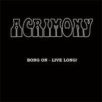 Acrimony: Bong On - Live Long