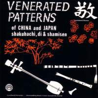 V/A: Venerated Patterns of China and Japan - Shakuhachi, Di & Shamisen