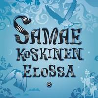 Koskinen, Samae: Elossa