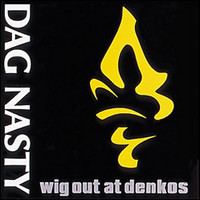 Dag Nasty : Wig out at Denko's